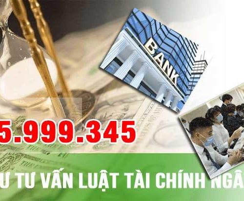 LUẬT SƯ TƯ VẤN LUẬT TÀI CHÍNH NGÂN HÀNG 0965999345