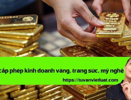 Thủ tục cấp phép kinh doanh vàng, trang sức, mỹ nghệ