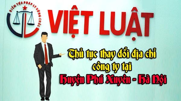 Thay đổi địa chỉ công ty tại Huyện Phú Xuyên